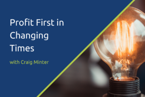 Profit First in Changing Times with Craig Minter